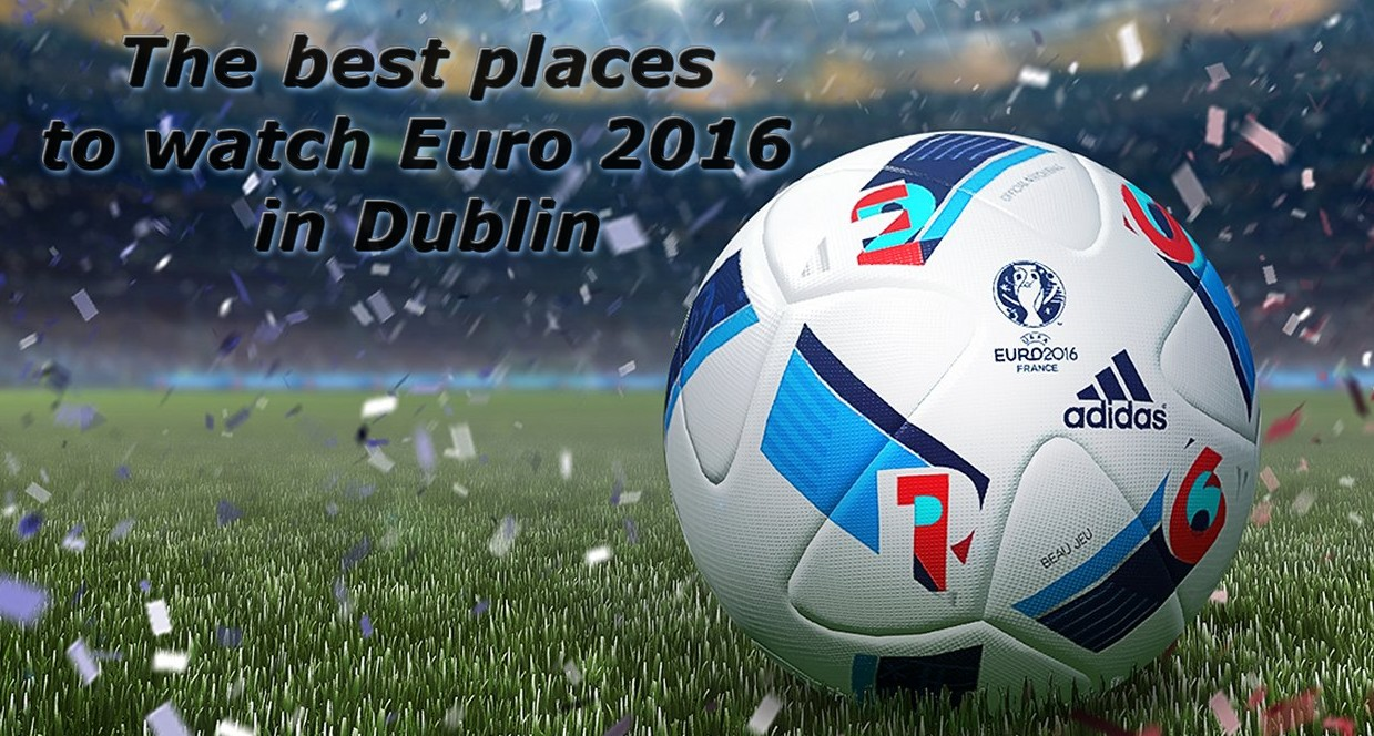 best places to watch euro 2016 in Dublin